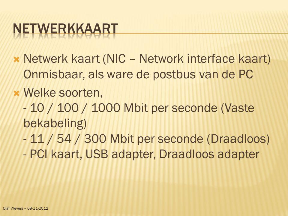  Netwerk kaart (NIC – Network interface kaart) Onmisbaar, als ware de postbus van de PC  Welke soorten, - 10 / 100 / 1000 Mbit per seconde (Vaste be
