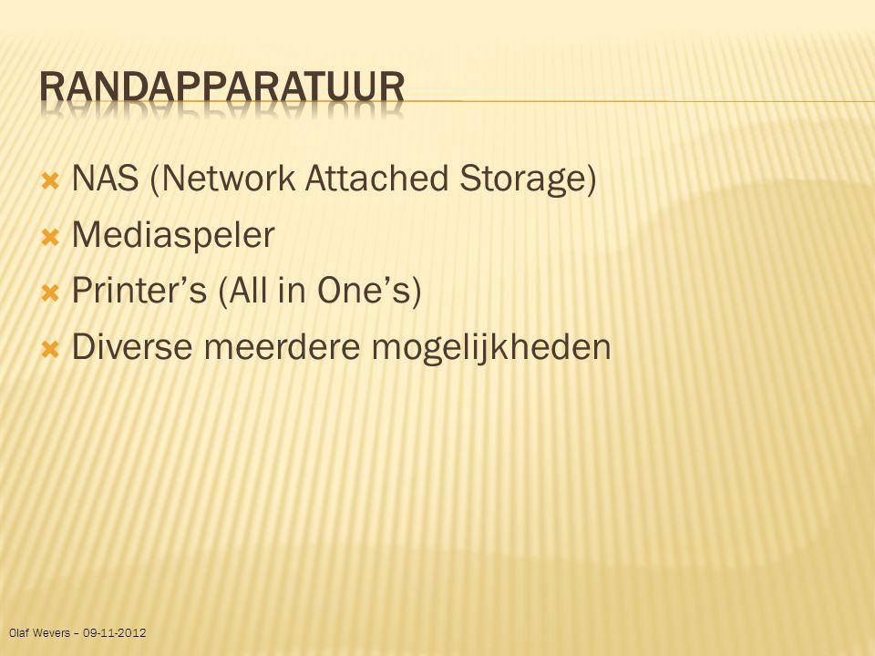  NAS (Network Attached Storage)  Mediaspeler  Printer's (All in One's)  Diverse meerdere mogelijkheden Olaf Wevers – 09-11-2012