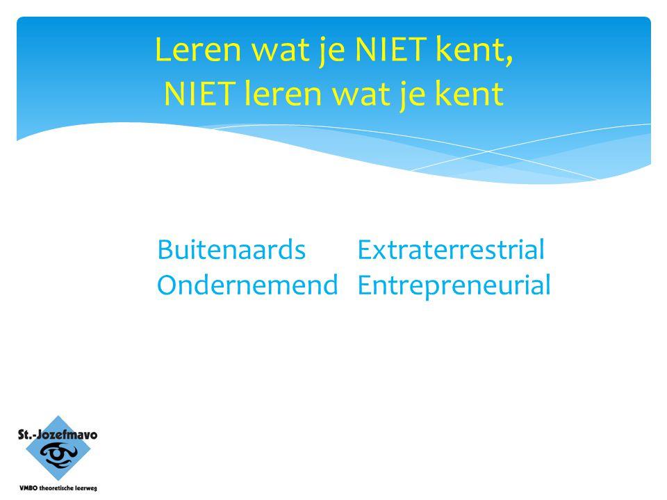 Leren wat je NIET kent, NIET leren wat je kent BuitenaardsExtraterrestrial OndernemendEntrepreneurial