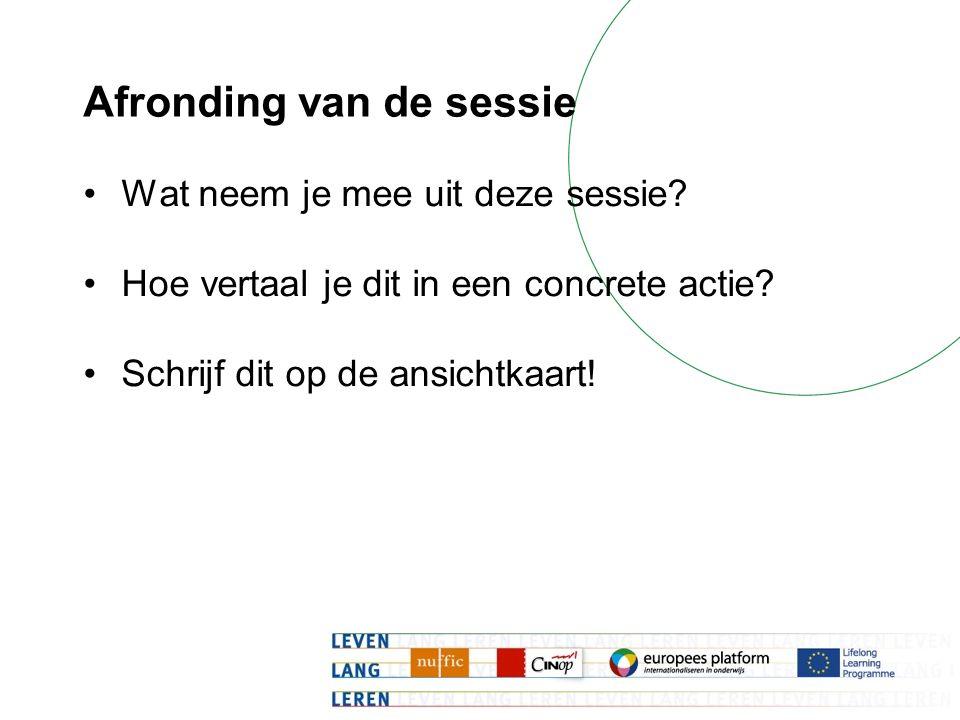 Afronding van de sessie Wat neem je mee uit deze sessie? Hoe vertaal je dit in een concrete actie? Schrijf dit op de ansichtkaart!