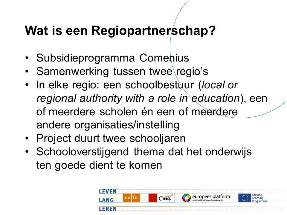 Wat is een Regiopartnerschap? Subsidieprogramma Comenius Samenwerking tussen twee regio's In elke regio: een schoolbestuur (local or regional authorit