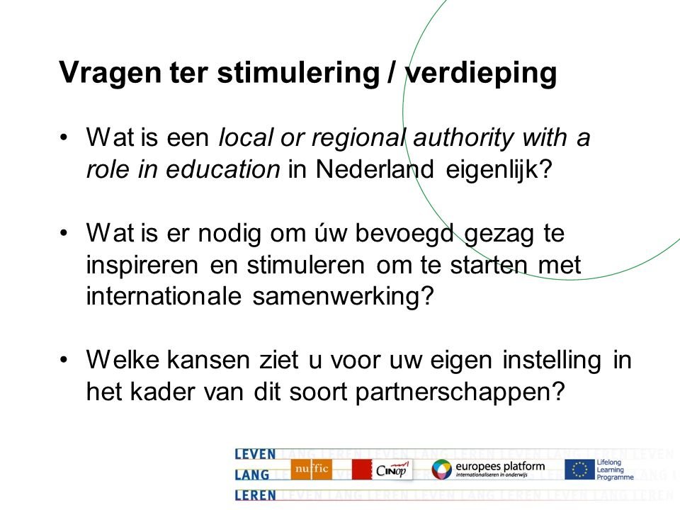 Vragen ter stimulering / verdieping Wat is een local or regional authority with a role in education in Nederland eigenlijk? Wat is er nodig om úw bevo