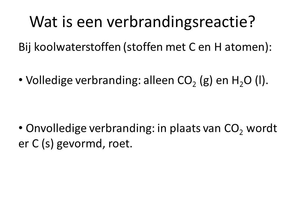 Wat is een verbrandingsreactie? Bij koolwaterstoffen (stoffen met C en H atomen): Volledige verbranding: alleen CO 2 (g) en H 2 O (l). Onvolledige ver
