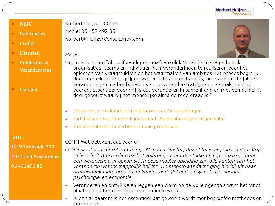 """Norbert Huijzer CCMM Mobiel 06 452 492 85 Norbert@HuijzerConsultancy.com Missie Mijn missie is om """"Als zelfstandig en onafhankelijk Verandermanager he"""