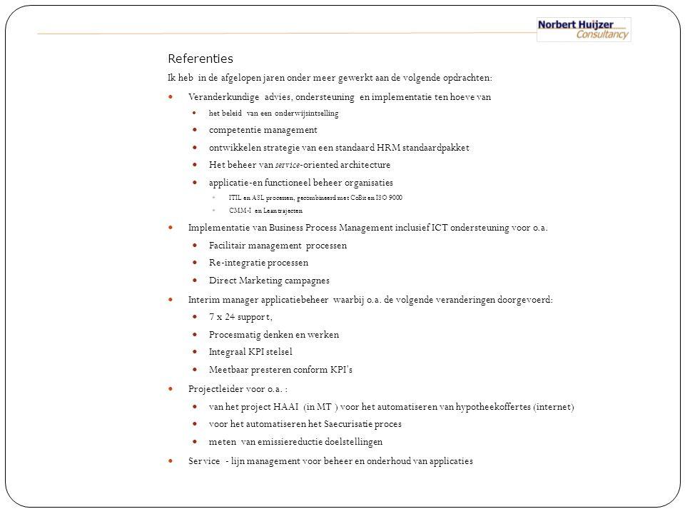 Referenties Ik heb in de afgelopen jaren onder meer gewerkt aan de volgende opdrachten: Veranderkundige advies, ondersteuning en implementatie ten hoe