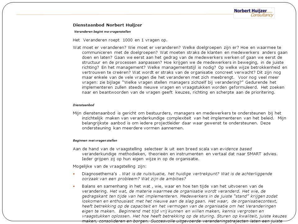 Dienstaanbod Norbert Huijzer Veranderen begint me vragenstellen Het Veranderen roept 1000 en 1 vragen op. Wat moet er veranderen? Wie moet er verander