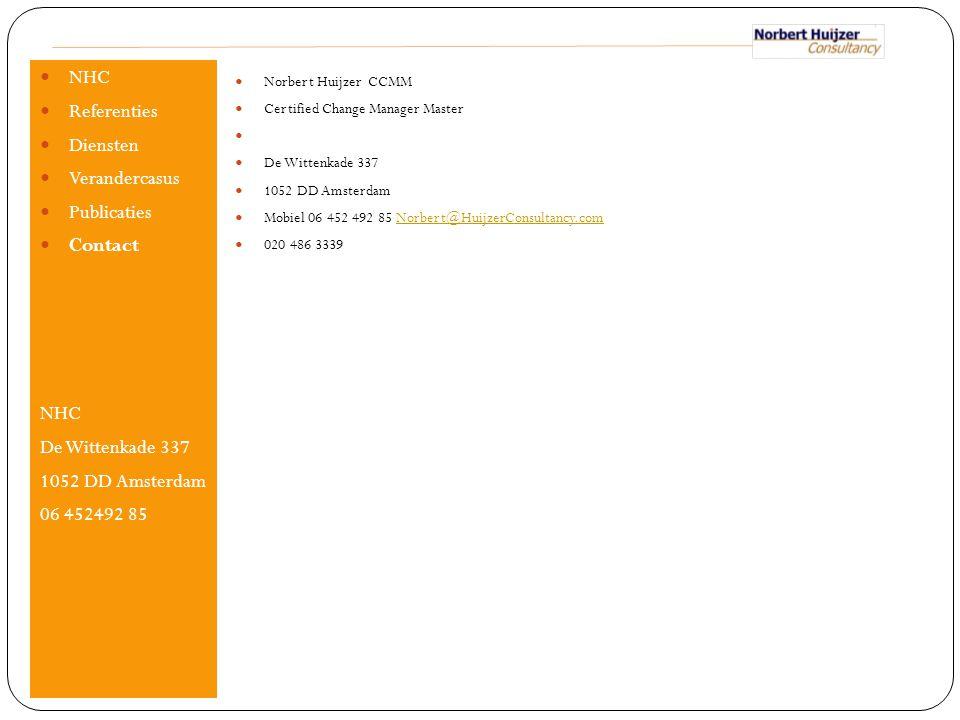 Norbert Huijzer CCMM Certified Change Manager Master De Wittenkade 337 1052 DD Amsterdam Mobiel 06 452 492 85 Norbert@HuijzerConsultancy.comNorbert@Hu