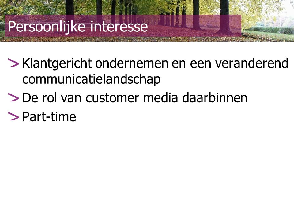 Persoonlijke interesse Klantgericht ondernemen en een veranderend communicatielandschap De rol van customer media daarbinnen Part-time © ICSB Marketing en Strategie