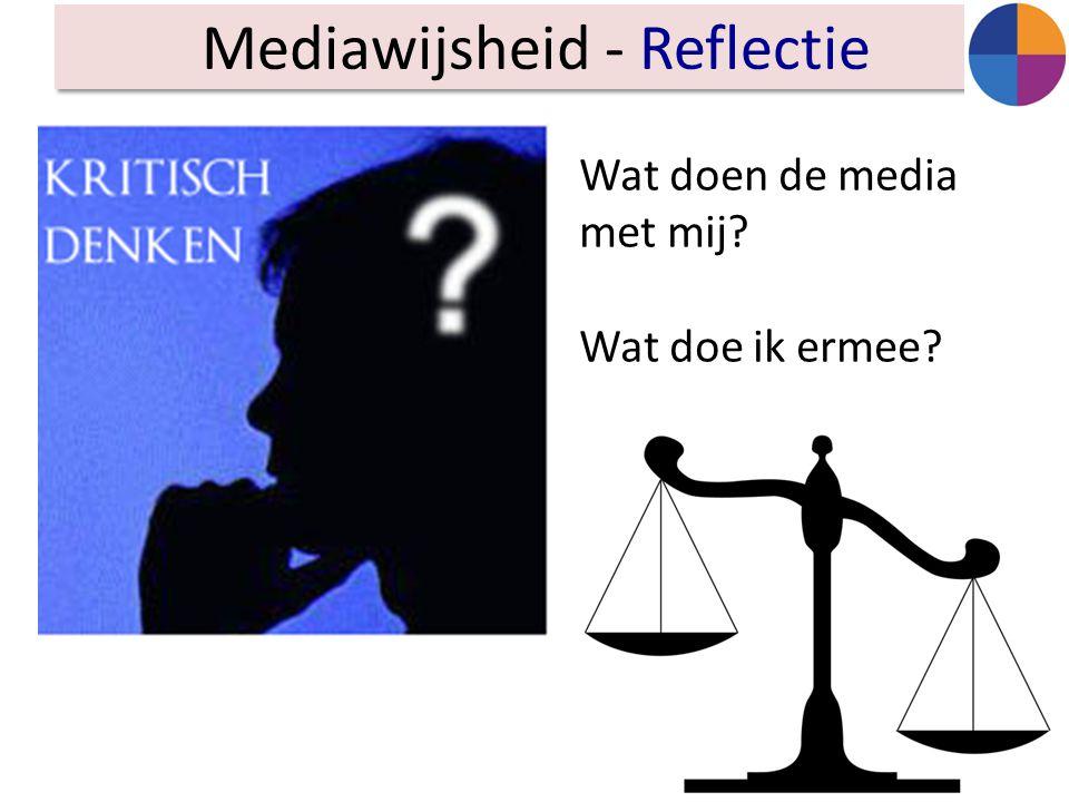 Mediawijsheid - Reflectie Wat doen de media met mij? Wat doe ik ermee?