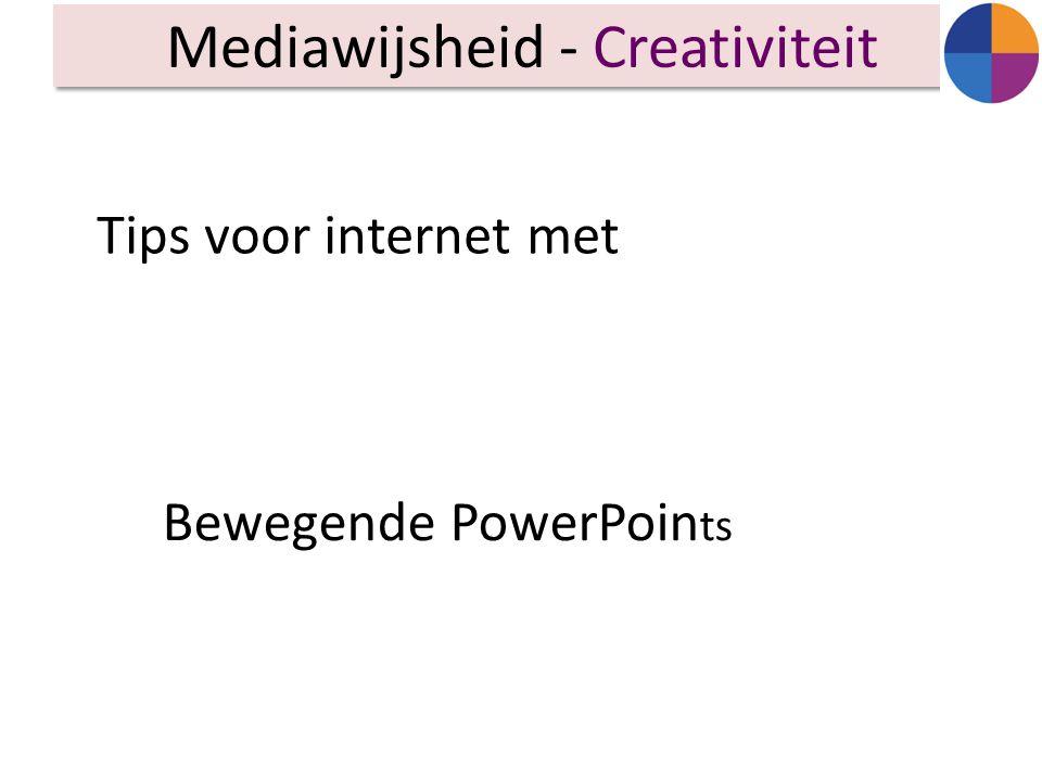 Tips voor internet met Mediawijsheid - Creativiteit Bewegende PowerPoin ts