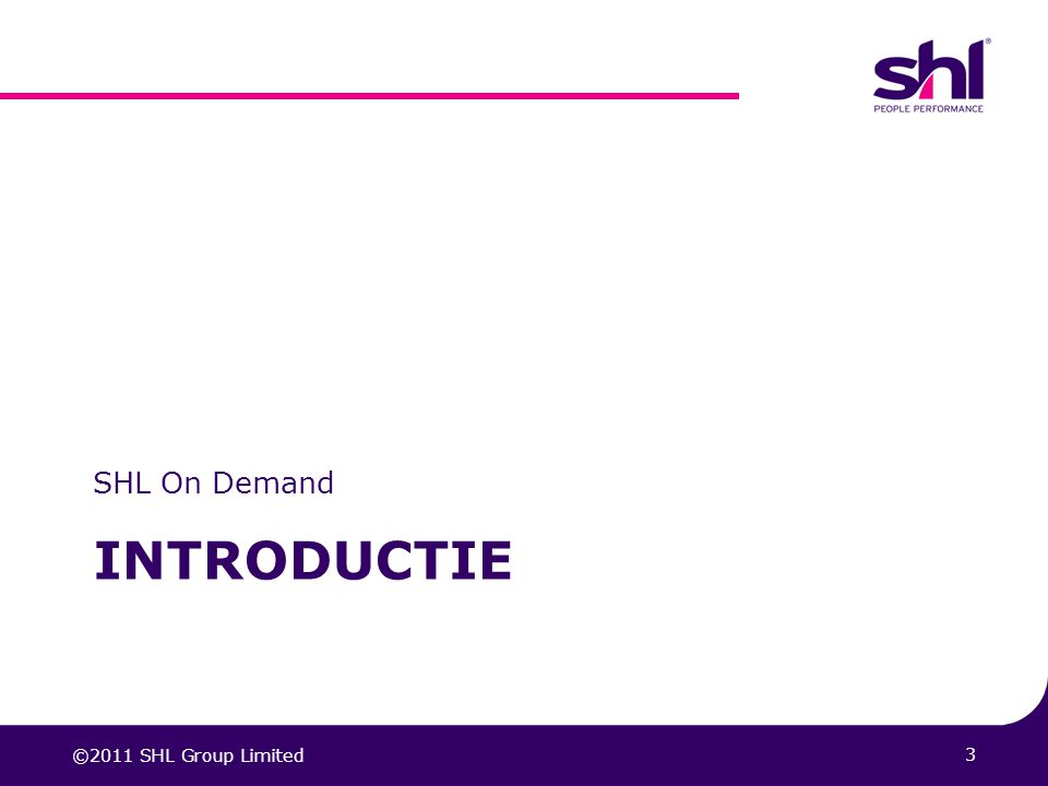 3 INTRODUCTIE SHL On Demand ©2011 SHL Group Limited