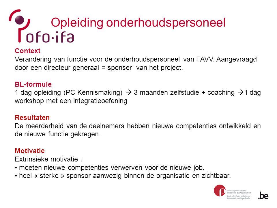 Opleiding onderhoudspersoneel Context Verandering van functie voor de onderhoudspersoneel van FAVV. Aangevraagd door een directeur generaal = sponser