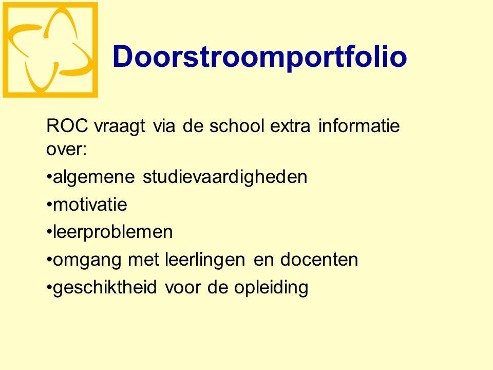 Doorstroomportfolio ROC vraagt via de school extra informatie over: algemene studievaardigheden motivatie leerproblemen omgang met leerlingen en docenten geschiktheid voor de opleiding