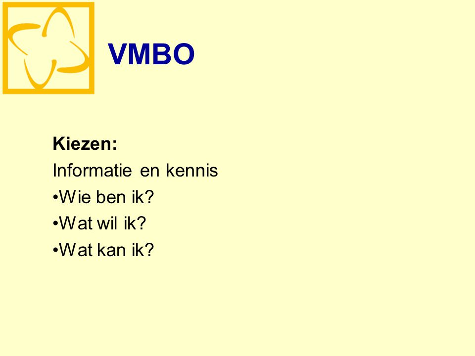 VMBO Kiezen: Informatie en kennis Wie ben ik Wat wil ik Wat kan ik