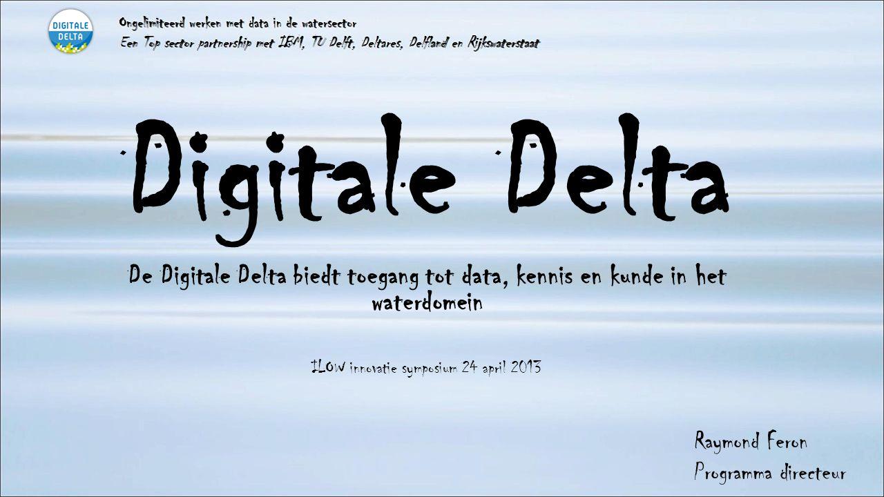 Digitale Delta De Digitale Delta biedt toegang tot data, kennis en kunde in het waterdomein ILOW innovatie symposium 24 april 2013 Ongelimiteerd werke