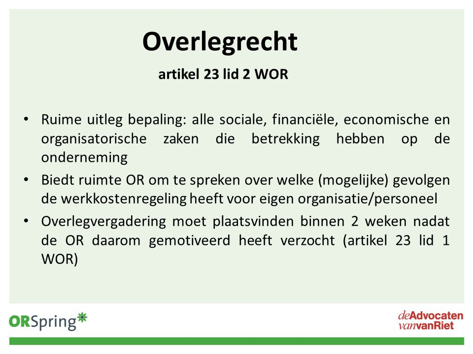 Overlegrecht artikel 23 lid 2 WOR Ruime uitleg bepaling: alle sociale, financiële, economische en organisatorische zaken die betrekking hebben op de o