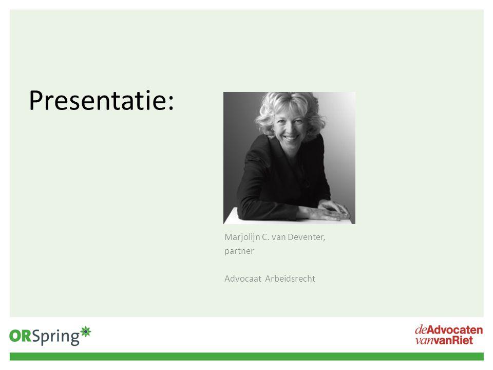 Presentatie: Marjolijn C. van Deventer, partner Advocaat Arbeidsrecht
