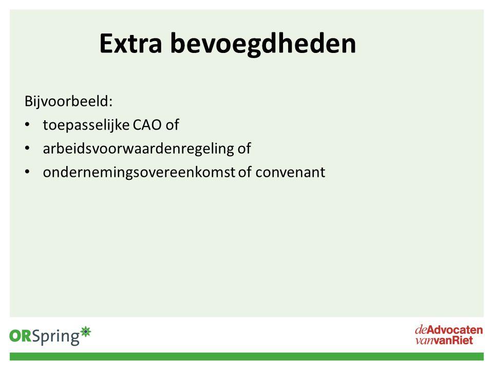 Extra bevoegdheden Bijvoorbeeld: toepasselijke CAO of arbeidsvoorwaardenregeling of ondernemingsovereenkomst of convenant