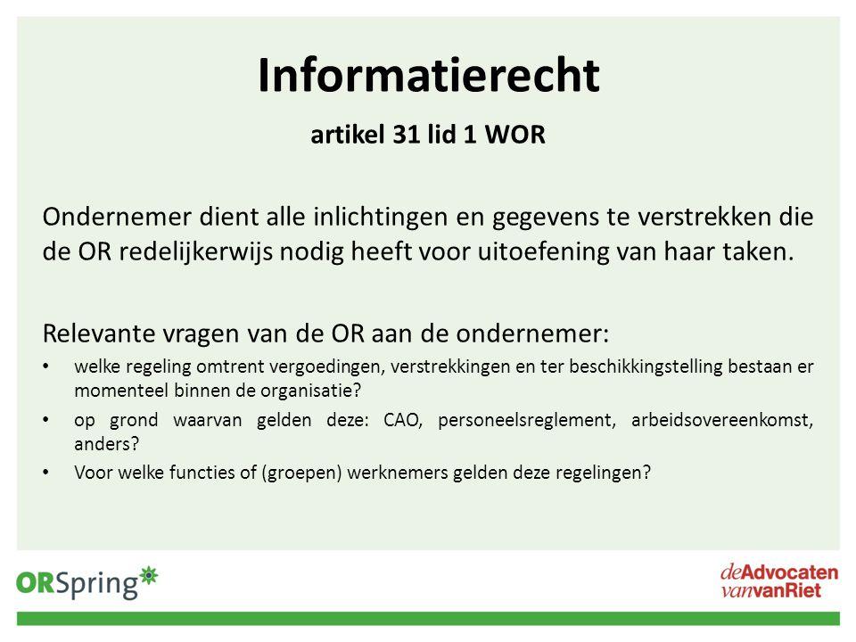 Informatierecht artikel 31 lid 1 WOR Ondernemer dient alle inlichtingen en gegevens te verstrekken die de OR redelijkerwijs nodig heeft voor uitoefeni