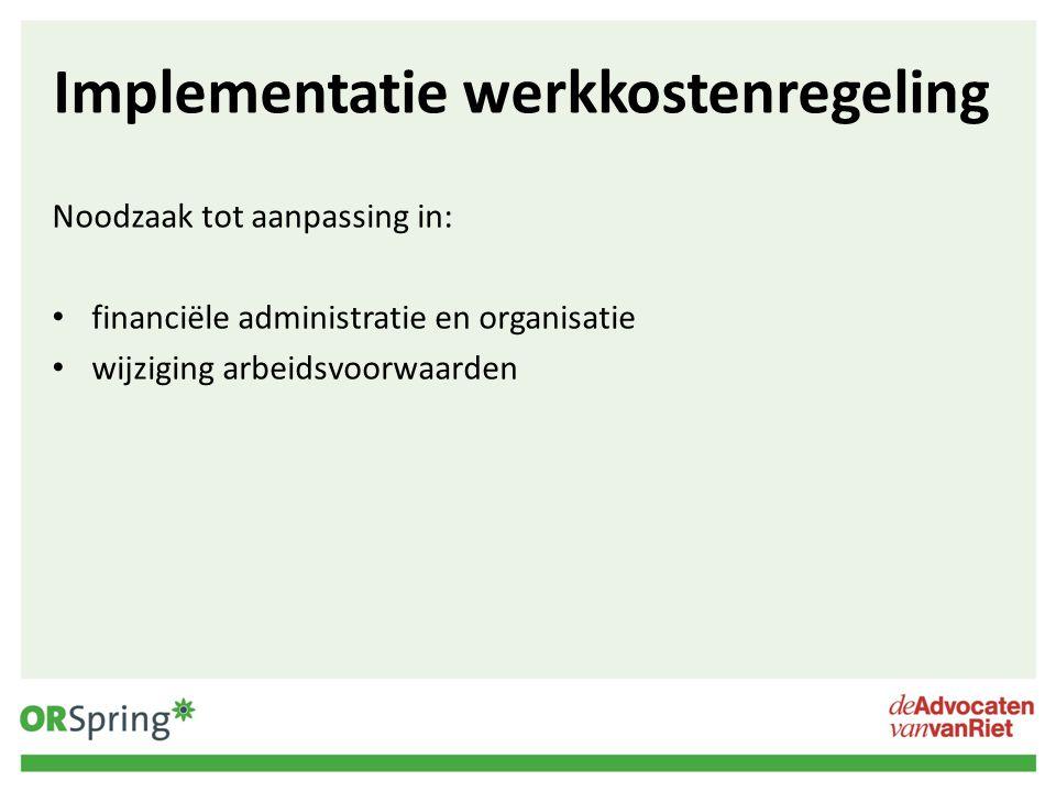 Implementatie werkkostenregeling Noodzaak tot aanpassing in: financiële administratie en organisatie wijziging arbeidsvoorwaarden
