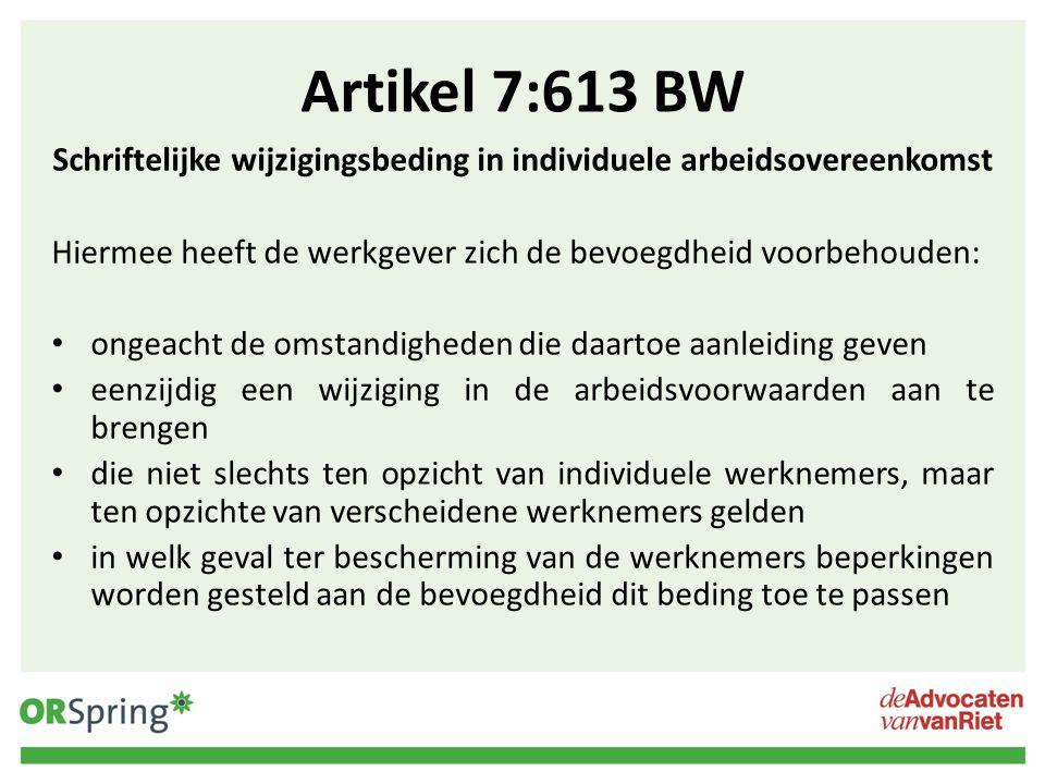 Artikel 7:613 BW Schriftelijke wijzigingsbeding in individuele arbeidsovereenkomst Hiermee heeft de werkgever zich de bevoegdheid voorbehouden: ongeac