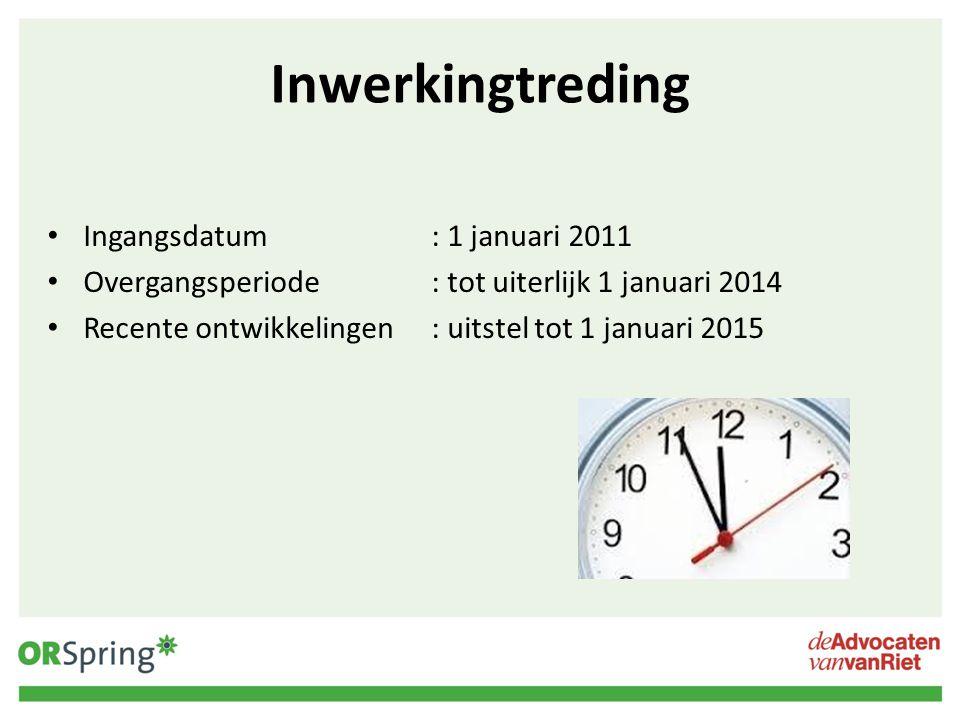 Inwerkingtreding Ingangsdatum: 1 januari 2011 Overgangsperiode: tot uiterlijk 1 januari 2014 Recente ontwikkelingen: uitstel tot 1 januari 2015