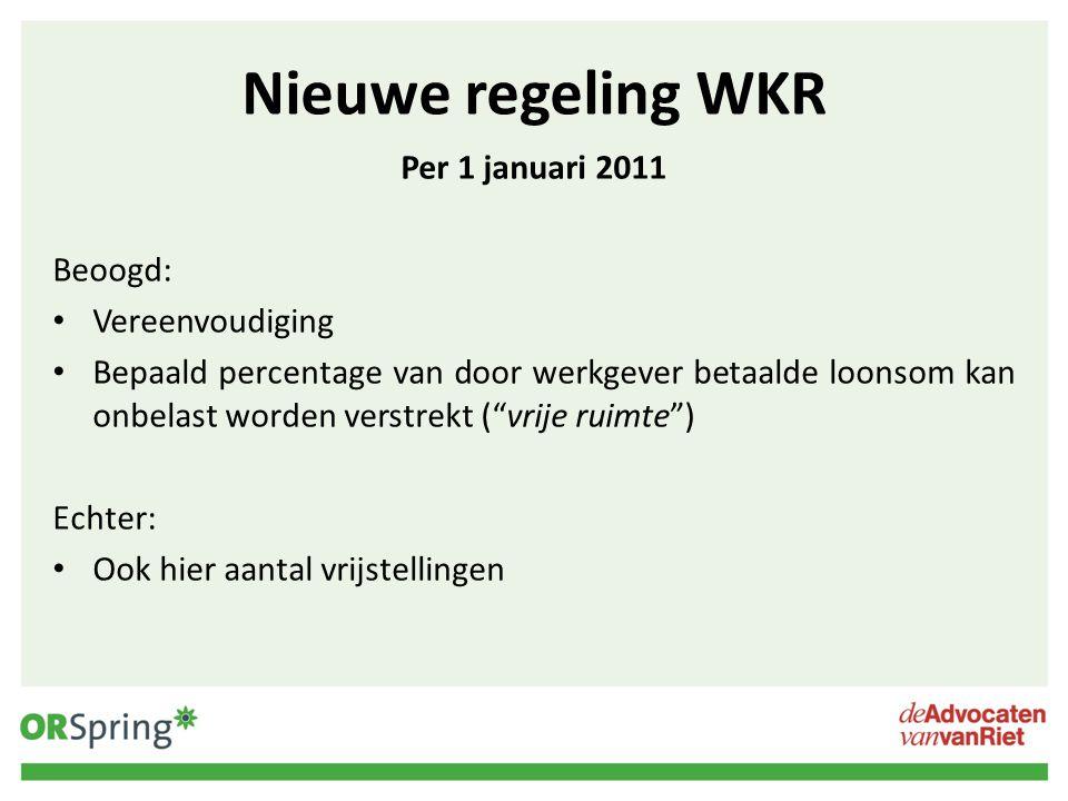 """Nieuwe regeling WKR Per 1 januari 2011 Beoogd: Vereenvoudiging Bepaald percentage van door werkgever betaalde loonsom kan onbelast worden verstrekt ("""""""