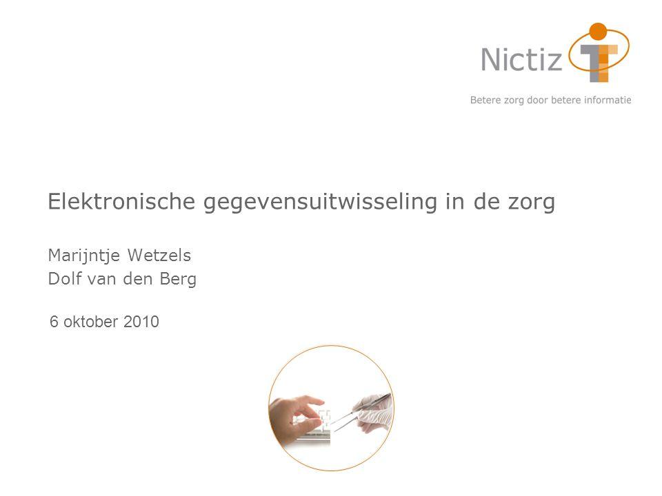 Elektronische gegevensuitwisseling in de zorg Marijntje Wetzels Dolf van den Berg 6 oktober 2010