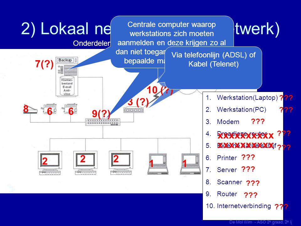 3) Wereldwijd netwerk De Mol Wim - ASO 2 e graad, 2 e lj Ook wel WAN ( WIDE AREA NETWORK) genoemd Bestaat uit verschillende samengebrachte LAN's Ook internet is een WAN