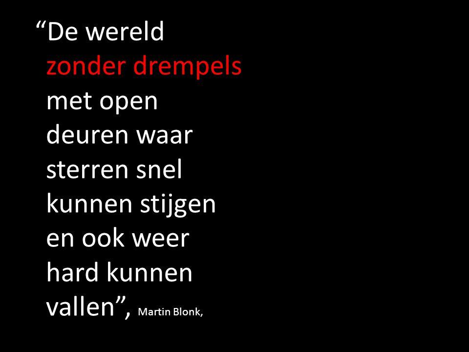 """""""De wereld zonder drempels met open deuren waar sterren snel kunnen stijgen en ook weer hard kunnen vallen"""", Martin Blonk,"""