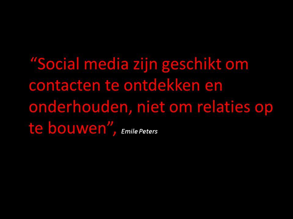 """""""Social media zijn geschikt om contacten te ontdekken en onderhouden, niet om relaties op te bouwen"""", Emile Peters"""
