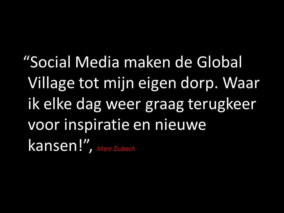 """""""Social Media maken de Global Village tot mijn eigen dorp. Waar ik elke dag weer graag terugkeer voor inspiratie en nieuwe kansen!"""", Marc Dubach"""