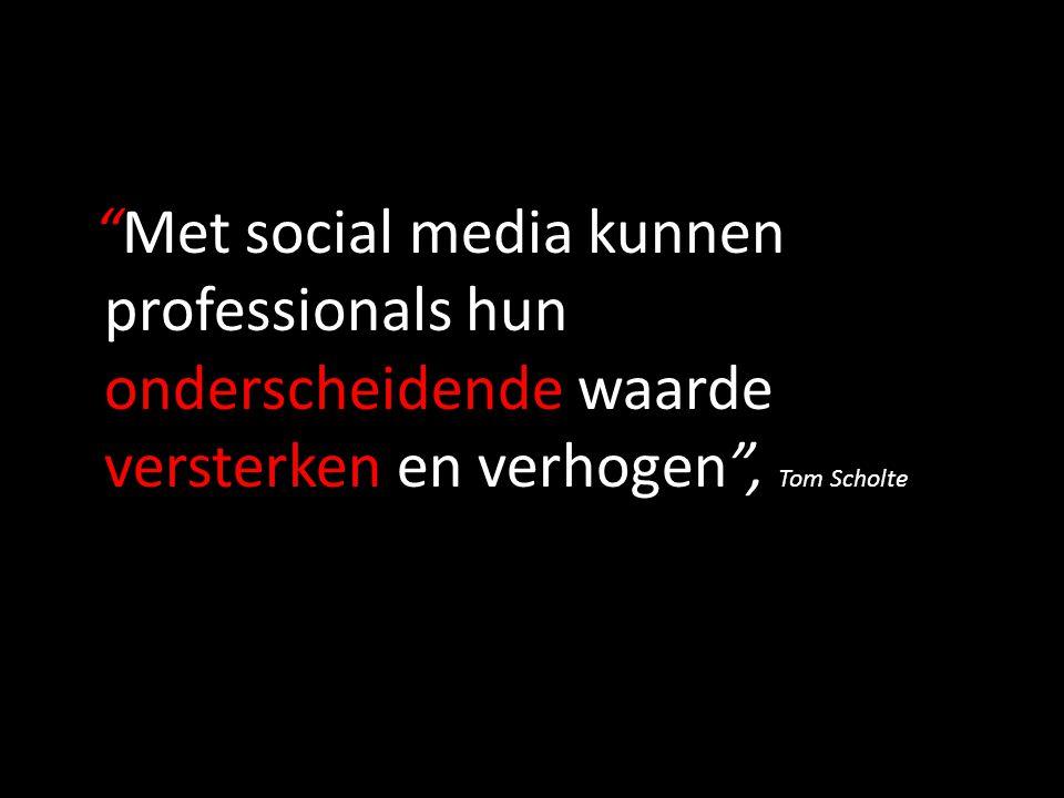 """""""Met social media kunnen professionals hun onderscheidende waarde versterken en verhogen"""", Tom Scholte"""