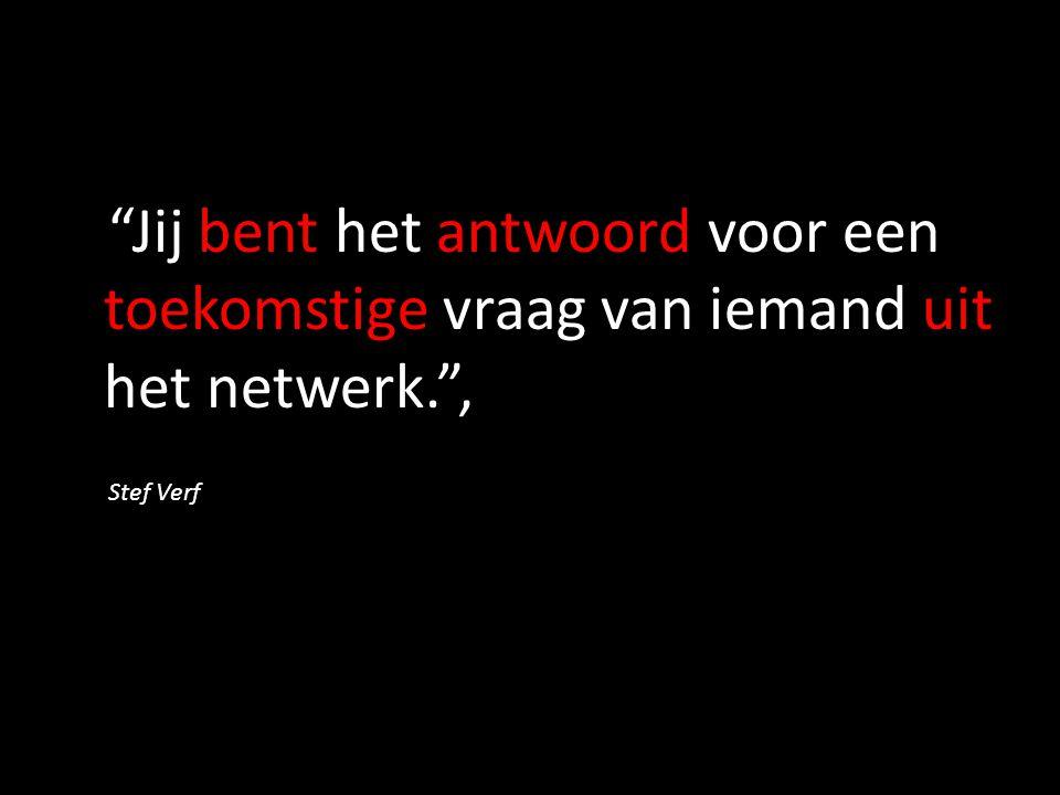 """""""Jij bent het antwoord voor een toekomstige vraag van iemand uit het netwerk."""", Stef Verf"""