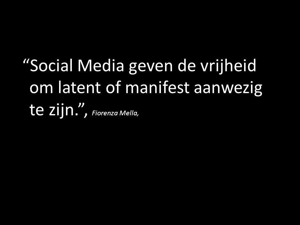 """""""Social Media geven de vrijheid om latent of manifest aanwezig te zijn."""", Fiorenza Mella,"""