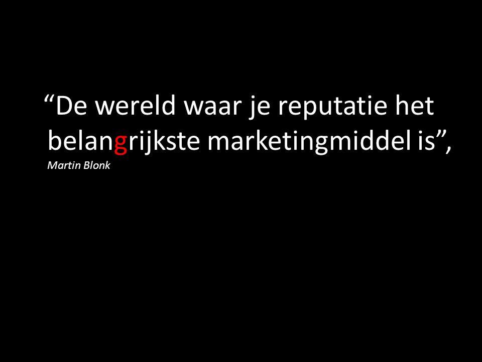 """""""De wereld waar je reputatie het belangrijkste marketingmiddel is"""", Martin Blonk"""