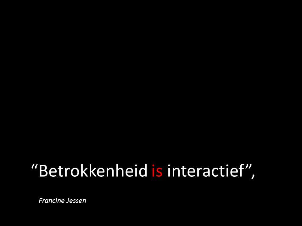 """""""Betrokkenheid is interactief"""", Francine Jessen"""