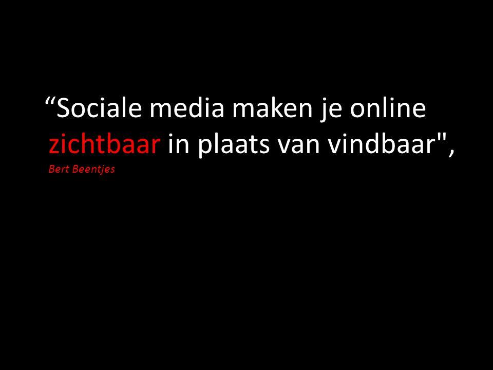 """""""Sociale media maken je online zichtbaar in plaats van vindbaar"""