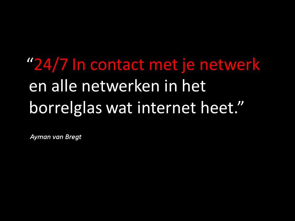 """""""24/7 In contact met je netwerk en alle netwerken in het borrelglas wat internet heet."""" Ayman van Bregt"""
