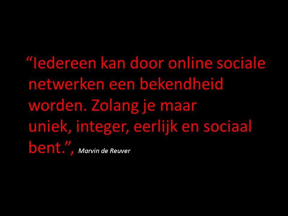 """""""Iedereen kan door online sociale netwerken een bekendheid worden. Zolang je maar uniek, integer, eerlijk en sociaal bent."""", Marvin de Reuver"""