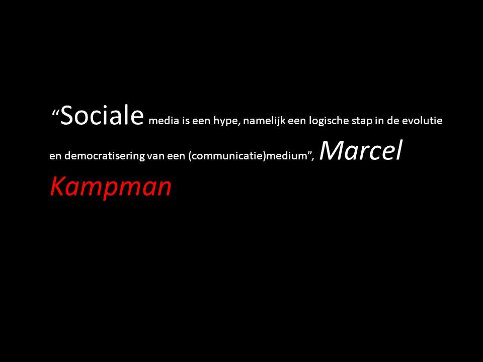""""""" Sociale media is een hype, namelijk een logische stap in de evolutie en democratisering van een (communicatie)medium"""", Marcel Kampman"""