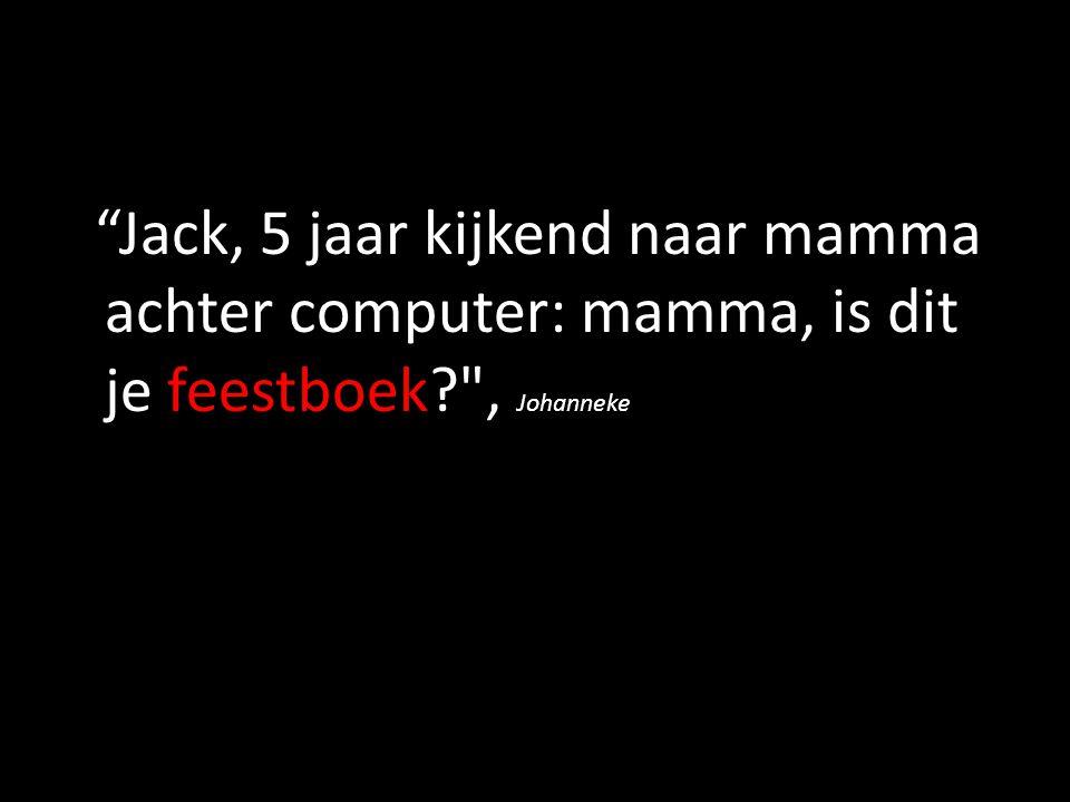 """""""Jack, 5 jaar kijkend naar mamma achter computer: mamma, is dit je feestboek?"""