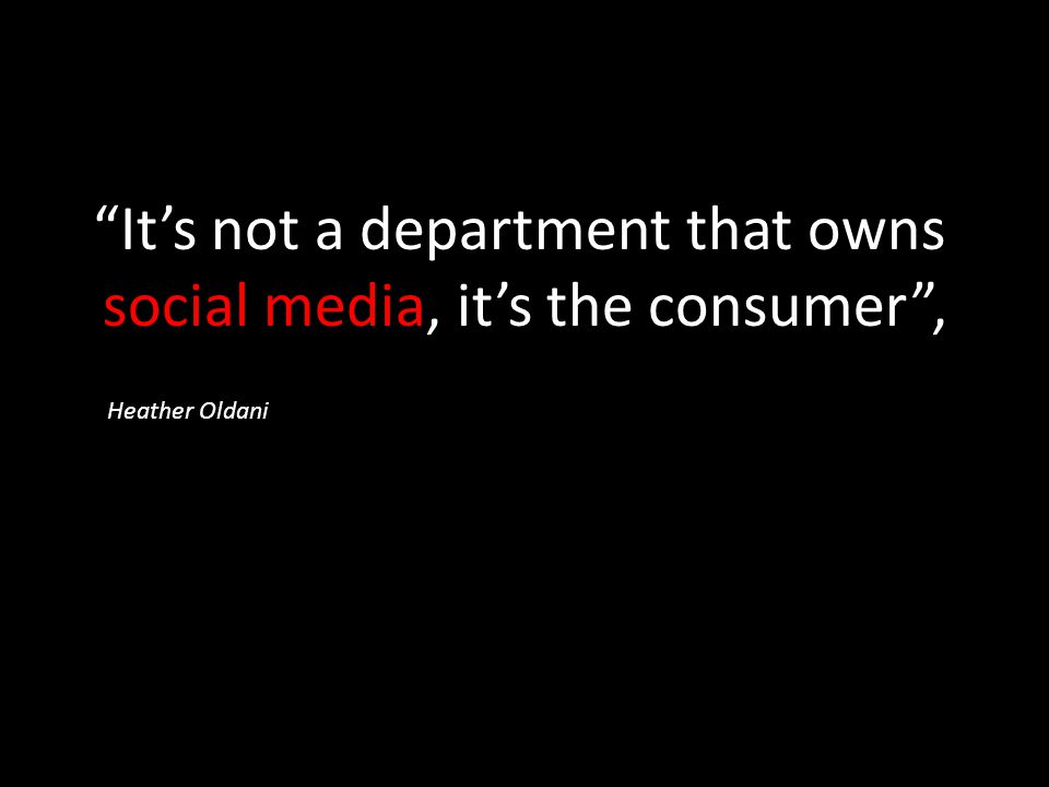 """It's not a department that owns social media, it's the consumer"", Heather Oldani"
