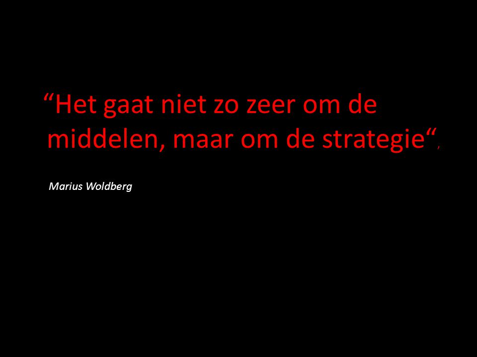 """""""Het gaat niet zo zeer om de middelen, maar om de strategie"""", Marius Woldberg"""