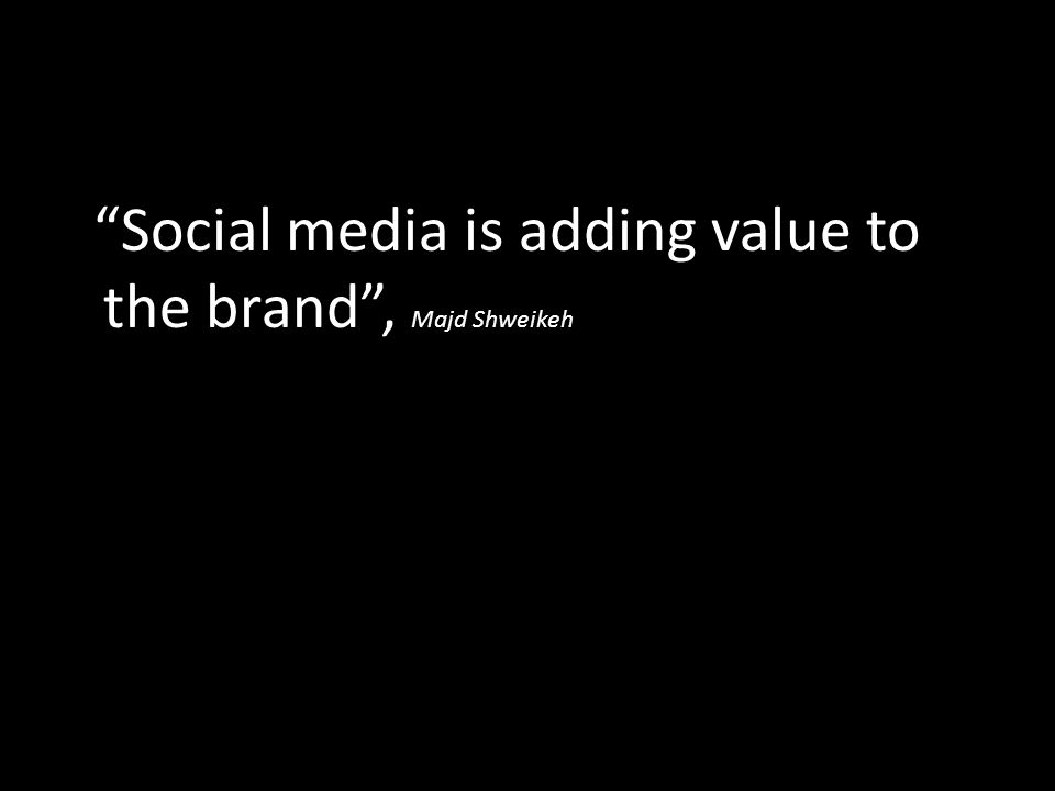 """Social media is adding value to the brand"", Majd Shweikeh"
