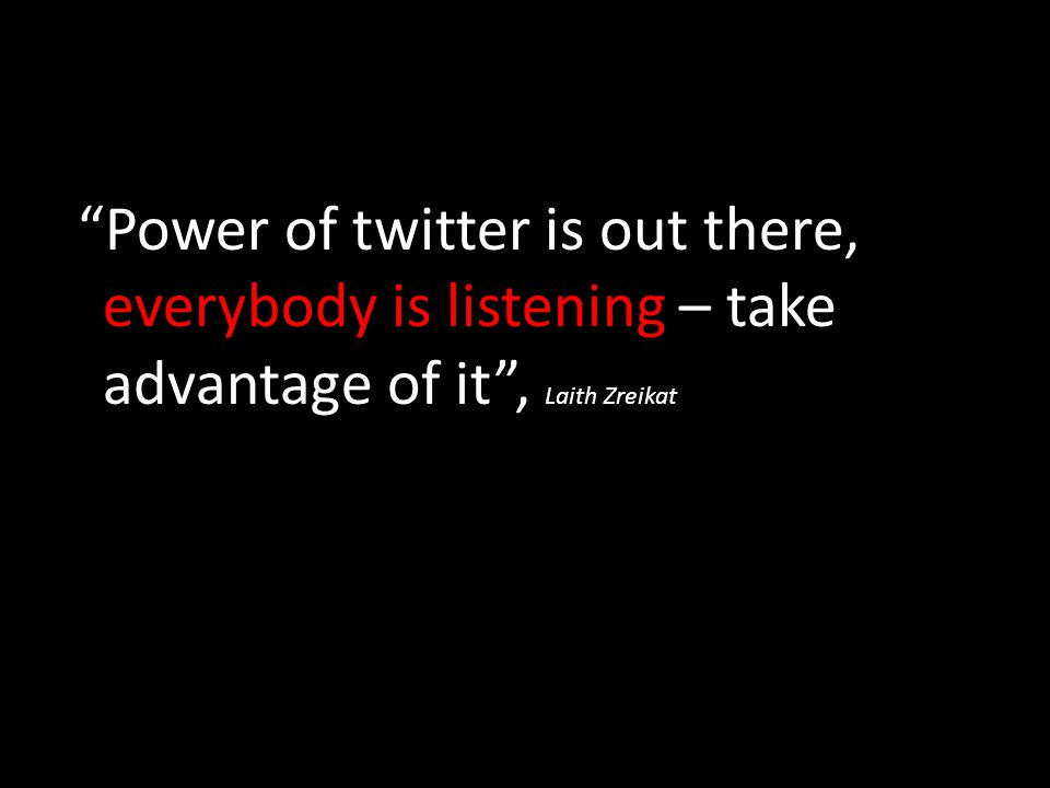 """Power of twitter is out there, everybody is listening – take advantage of it"", Laith Zreikat."