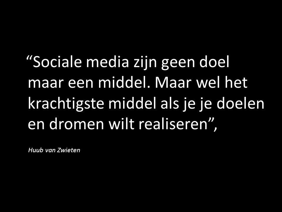 """""""Sociale media zijn geen doel maar een middel. Maar wel het krachtigste middel als je je doelen en dromen wilt realiseren"""", Huub van Zwieten."""","""