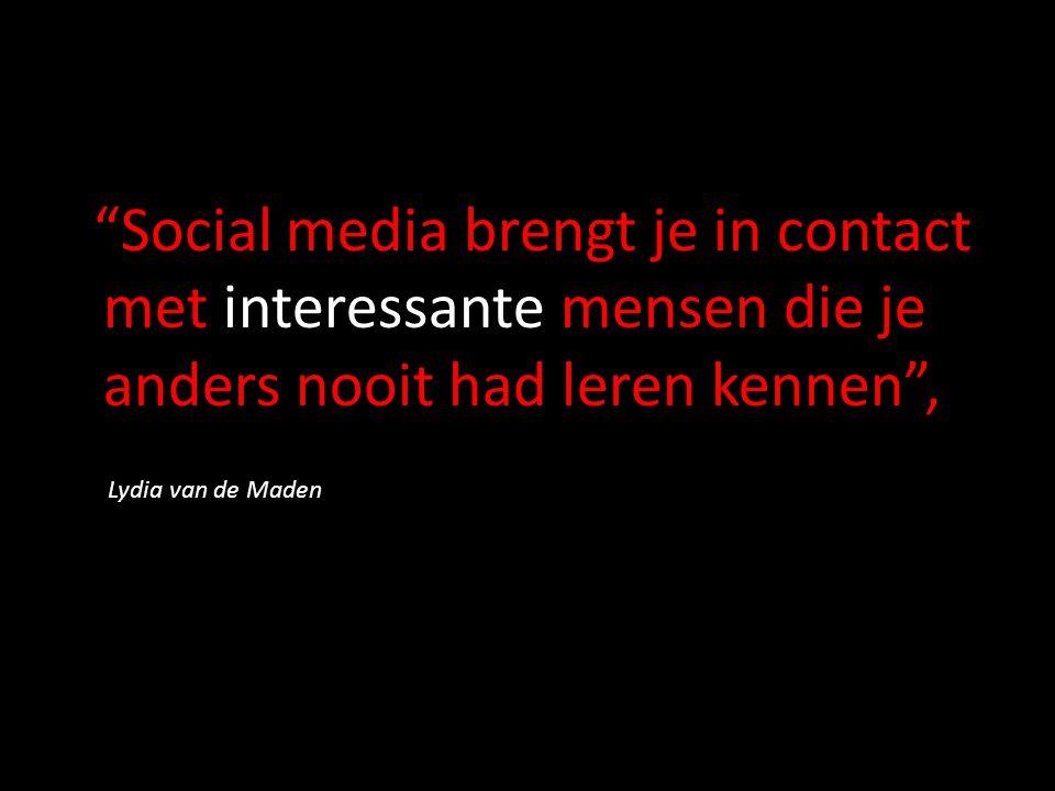 """""""Social media brengt je in contact met interessante mensen die je anders nooit had leren kennen"""", Lydia van de Maden"""