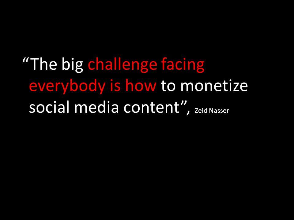 """The big challenge facing everybody is how to monetize social media content"", Zeid Nasser"
