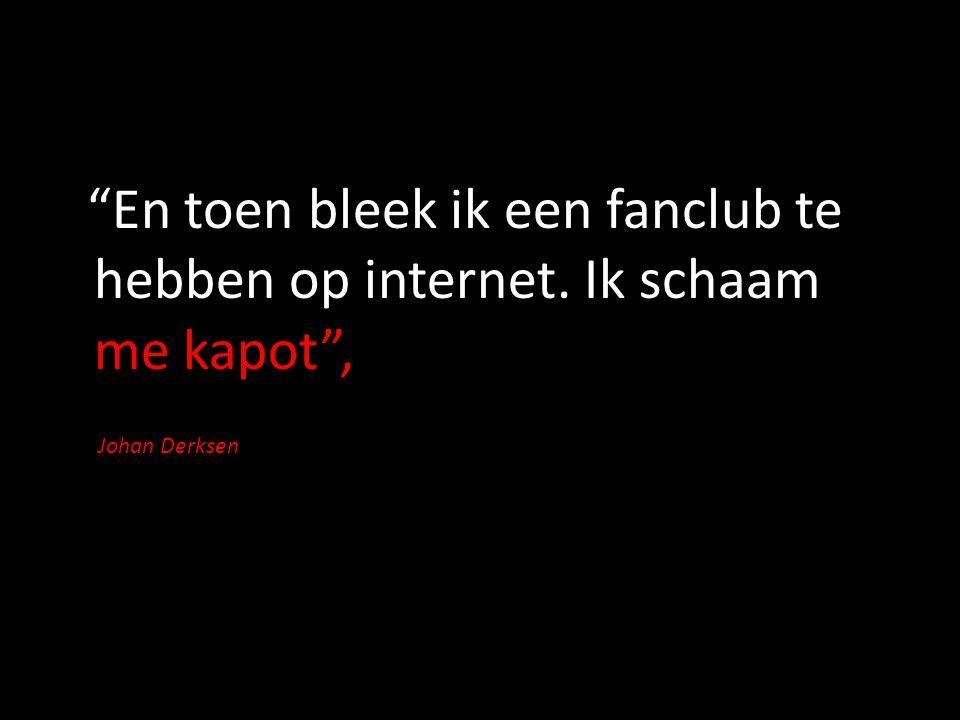 """""""En toen bleek ik een fanclub te hebben op internet. Ik schaam me kapot"""", Johan Derksen"""